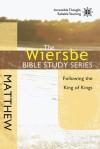 The Wiersbe Bible Study Series: Matthew: Following the King of Kings - Warren W. Wiersbe