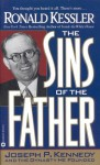 The Sins of the Father: Joseph P. Kennedy and the Dynasty He Founded - Ronald Kessler