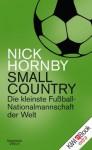 Small Country: Die kleinste Fußball-Nationalmannschaft der Welt (German Edition) - Ulrich Blumenbach, Nick Hornby