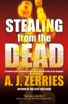 Stealing from the Dead - A.J. Zerries