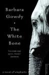 The White Bone. Barbara Gowdy - Barbara Gowdy