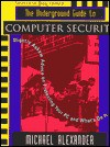 The Underground Guide to Computer Security: Slightly Askew Advice on Protecting Your PC and What S on It - Michael Alexander