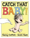 Catch That Baby! - Nancy Coffelt, Scott Nash