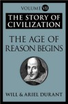 The Age of Reason Begins: The Story of Civilization, Volume VII - Will Durant, Ariel Durant