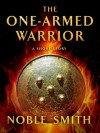 The One-Armed Warrior: A Short Story - Noble Smith