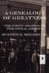 A Genealogy of Greatness: The Ethnic Shaping of Industrial America - Quentin R. Skrabec Jr., Kyle Torke, M. Stefan Strozier