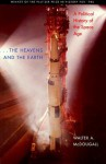 ...the Heavens and the Earth: A Political History of the Space Age - Walter A. McDougall