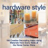 Hardware Style: 100 Creative Decorating Ideas Using Materials from Every Aisle of the Home Center Store - Marthe Le Van