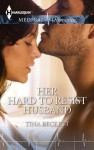 Her Hard to Resist Husband - Tina Beckett, Gerard Kelly