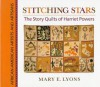 Stitching Stars: The Story Quilts of Harriet Powers (African-American Artists and Artisans) - Mary E. Lyons