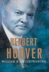 Herbert Hoover: The American Presidents Series: The 31st President, 1929-1933 - William E. Leuchtenburg, Arthur M. Schlesinger Jr., Sean Wilentz
