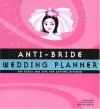 Anti-Bride Wedding Planner: Hip Tools and Tips for Getting Hitched - Carolyn Gerin, Kathleen Hughes, Ithinand Tubkam