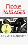 Middle Passages - Kamau Brathwaite, Eve Adamson