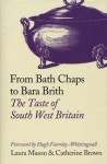 From Bath Chaps To Bara Brith: The Taste Of South West Britain - Laura Mason, Catherine Brown, Hugh Fearnley-Whittingstall