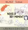 Never A Dry Moment - Rick Kirkman, Jerry Scott, Rebecca Tanquery