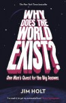 Why Does the World Exist?: One Man's Quest for the Big Answer - Jim Holt