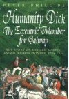 Humanity Dick: The Eccentric Member For Galway - Peter Phillips