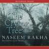 The Crying Tree - Naseem Rakha, Carol Monda
