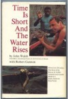 Time Is Short And The Water Rises, Operation Gwam Ba: The Story Of The Rescue Of 10,000 Animals From Certain Death In A South American Rain Forest - John Walsh