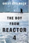 The Boy from Reactor 4 - Orest Stelmach