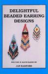 Delightful Beaded Earring Designs - Jan Radford, Denise Knight
