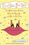 Good Date, Bad Date: The Matchmaker's Guide to Where the Boys Are and How to Get Them - Marla Martenson
