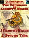 The Unwinding of Liberty Brass - A Clockwork Cowboy Story (Tales of the Clockwork Cowboy) - J. Steven York