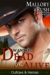 Dead or Alive (Outlaws and Heroes, Book 2) - Mallory Rush