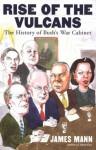 Rise of the Vulcans: The History of Bush's War Cabinet - Jim Mann, James Mann