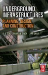 Underground Infrastructures: Planning, Design, and Construction - R. K. Goel, Bhawani Singh, Jian Zhao