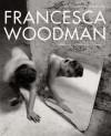 Francesca Woodman: Works from the Sammlung Verbund - Elisabeth Bronfen, Gabriele Schor, Betsy Berne, Francesca Woodman