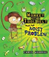 Monkey with a Tool Belt and the Noisy Problem (Carolrhoda Picture Books) - Chris Monroe