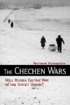 The Chechen Wars: Will Russia Go the Way of the Soviet Union? - Matthew Evangelista