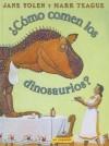 Como Comen Los Dinosaurios? / How Do Dinosaurs Eat Their Food? - Jane Yolen, Mark Teague