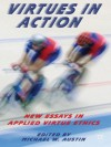 Virtues in Action: New Essays in Applied Virtue Ethics - Michael W. Austin