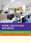 Work, Health and Wellbeing: The Challenges of Managing Health at Work - Sarah Vickerstaff, Chris Phillipson, Ross Wilkie