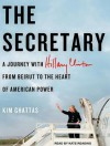The Secretary: A Journey With Hillary Clinton from Beirut to the Heart of American Power - Kim Ghattas, Kate Reading