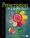Prescription For A Healthy Church: Ministry Ideas To Nurture Whole People - Jolene L. Roehlkepartain, Eugene C. Roehlkepartain