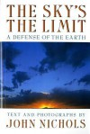The Sky's the Limit: A Defense of the Earth - John Nichols