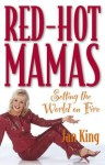 Red-Hot Mamas: Setting the World on Fire - Jan King