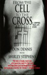 From the Cell to the Cross: A Gripping True-Life Story - Don Dennis