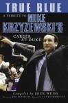 True Blue: A Tribute to Mike Krzyzewski's Career at Duke - Dick Weiss, Al Featherston, Jim Boeheim