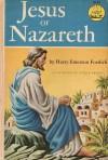 Jesus of Nazareth - Harry Emerson Fosdick, Steele Savage
