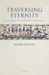 Traversing Eternity: Texts for the Afterlife from Ptolemaic and Roman Egypt - Mark Smith