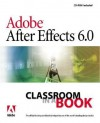 Adobe After Effects 6.0 Classroom in a Book [With CDROM] - Adobe Creative Team