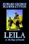 Leila, Or, the Siege of Granada - Edward Bulwer-Lytton