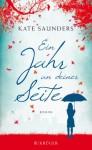 Ein Jahr an deiner Seite: Roman - Kate Saunders, Annette Hahn