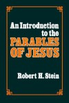 An Introduction to the Parables of Jesus - Robert H. Stein