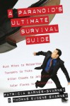 A Paranoid's Ultimate Survival Guide: Dust Mites to Meteorites, Tsunamis to Ticks, Killer Clouds to Jellyfish, Solar Flares to Salmonella - Patricia Barnes-Svarney, Thomas E. Svarney