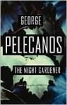 The Night Gardener - George Pelecanos